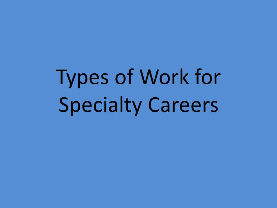 Types of Work for Specialty Careers