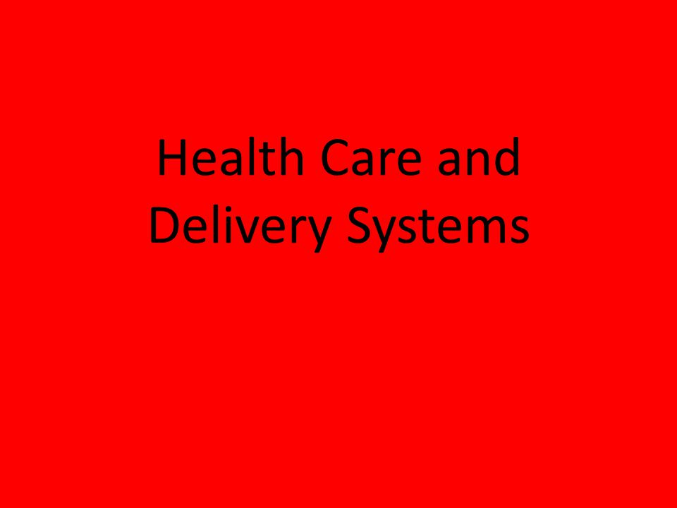 Health Care and Delivery Systems