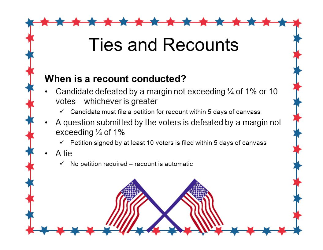 Ties and Recounts When is a recount conducted.
