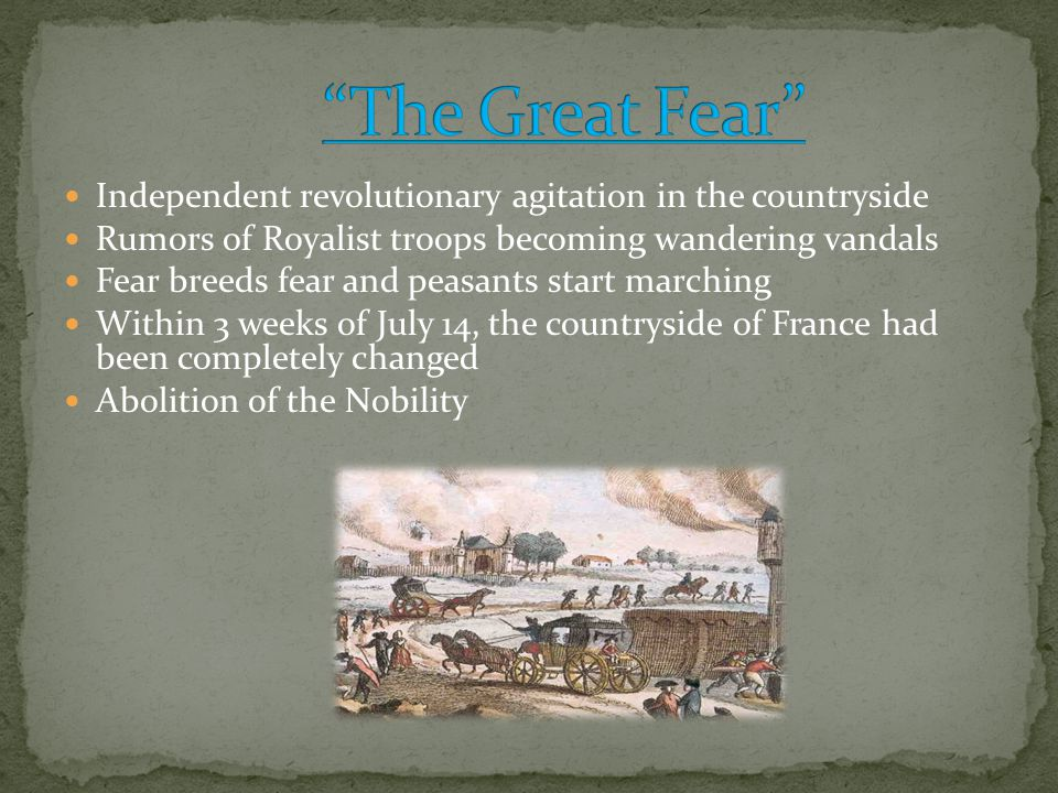 Independent revolutionary agitation in the countryside Rumors of Royalist troops becoming wandering vandals Fear breeds fear and peasants start marchi