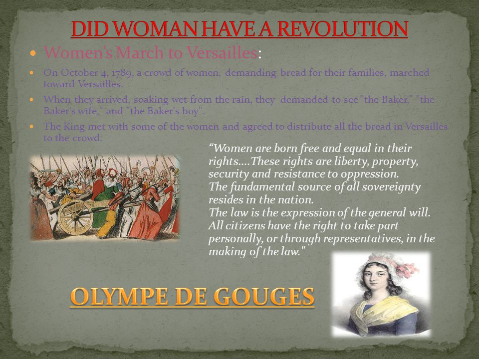 Women's March to Versailles: On October 4, 1789, a crowd of women, demanding bread for their families, marched toward Versailles. When they arrived, s
