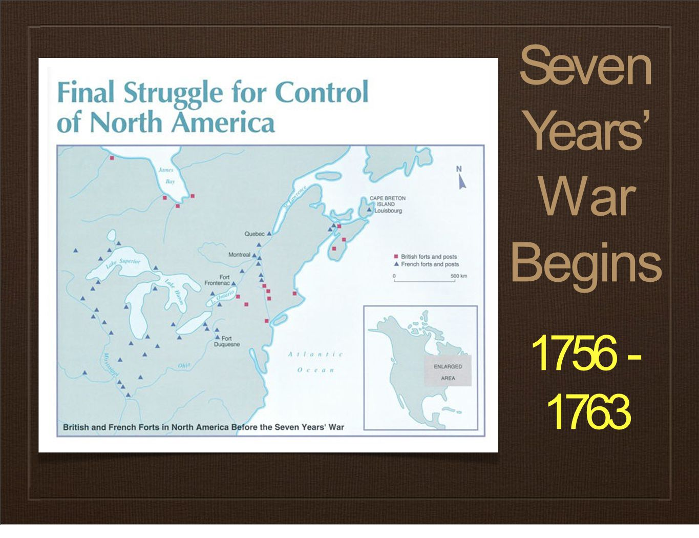 Seven Years' War Begins 1756- 1763
