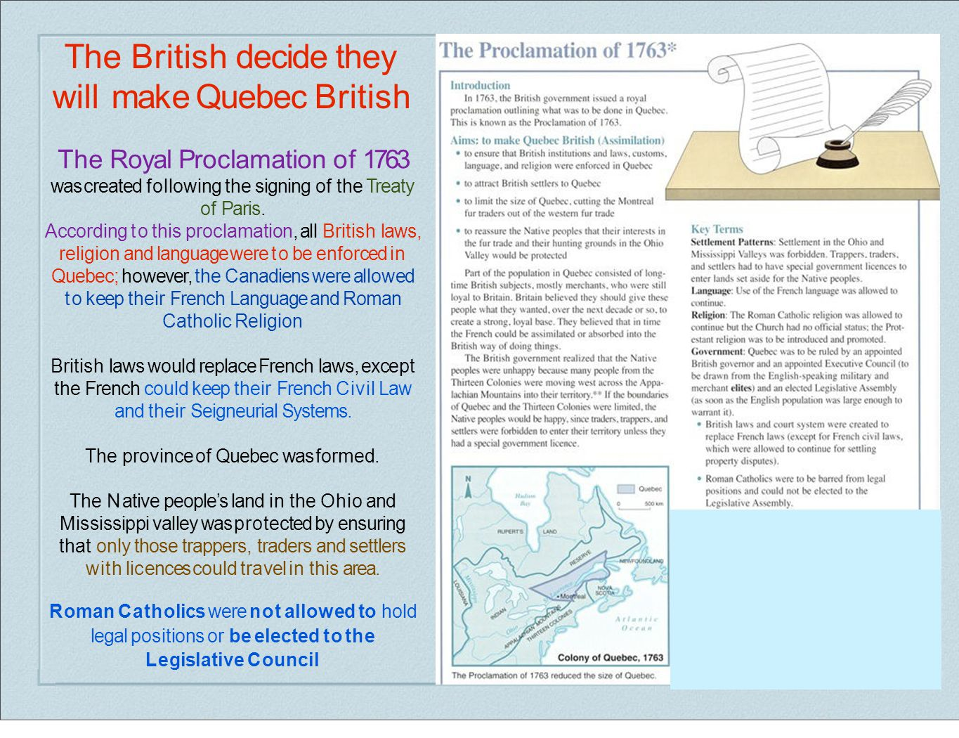 The British decide they will make Quebec British The Royal Proclamation of 1763 was created following the signing of the Treaty of Paris. According to