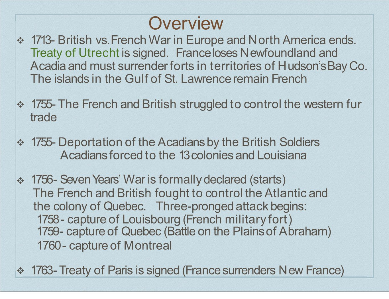 After the War of the Spanish Succession in Europe and Queen Anne's War in North America were over, the Treaty of Utrecht (1713) was signed.The result was that France had to surrender a number of territories to Britain.