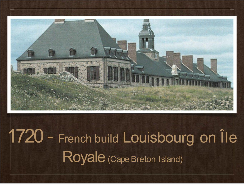 1720- Frenchbuild LouisbourgonÎle Royale (Cape Breton Island)