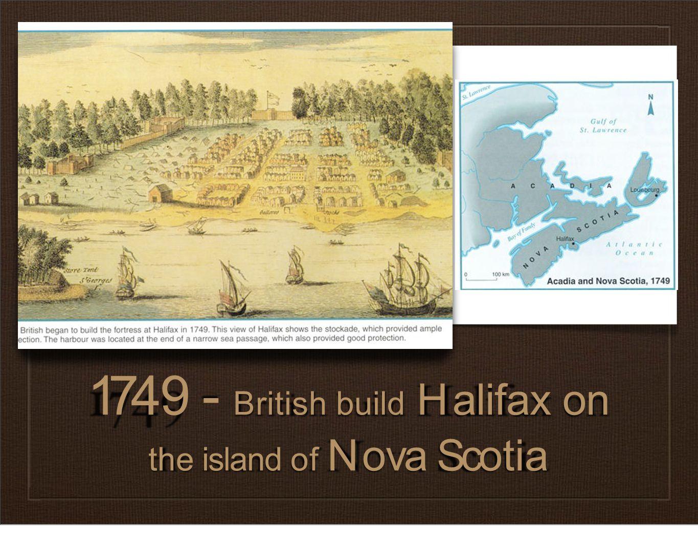 1749- Britishbuild Halifaxon theislandof NovaScotia