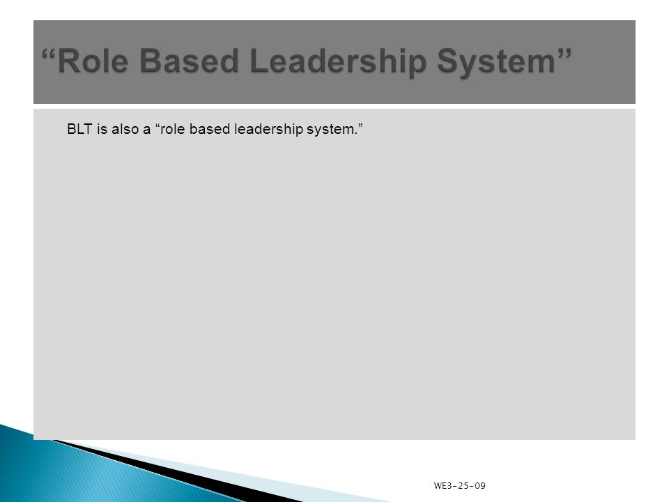 BLT is also a role based leadership system. WE