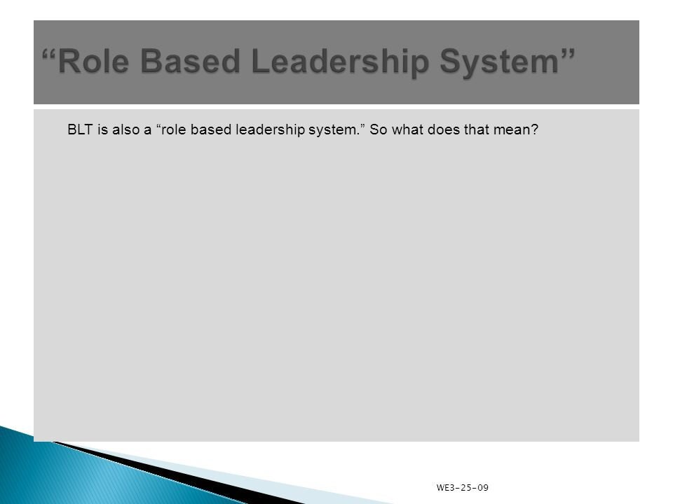 BLT is also a role based leadership system. So what does that mean WE