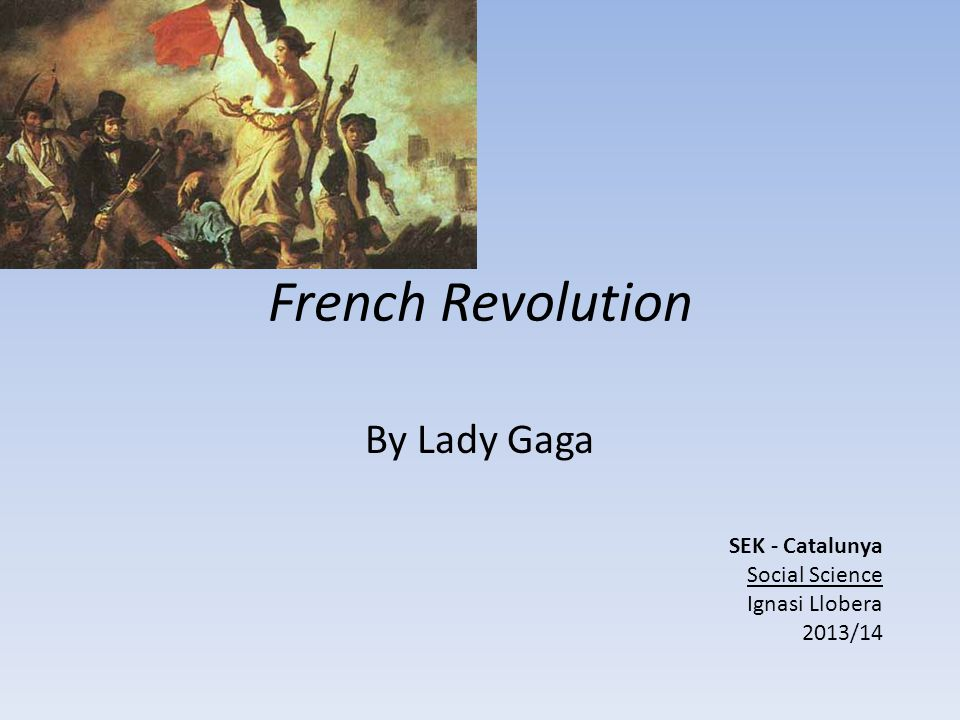French Revolution By Lady Gaga SEK - Catalunya Social Science Ignasi Llobera 2013/14