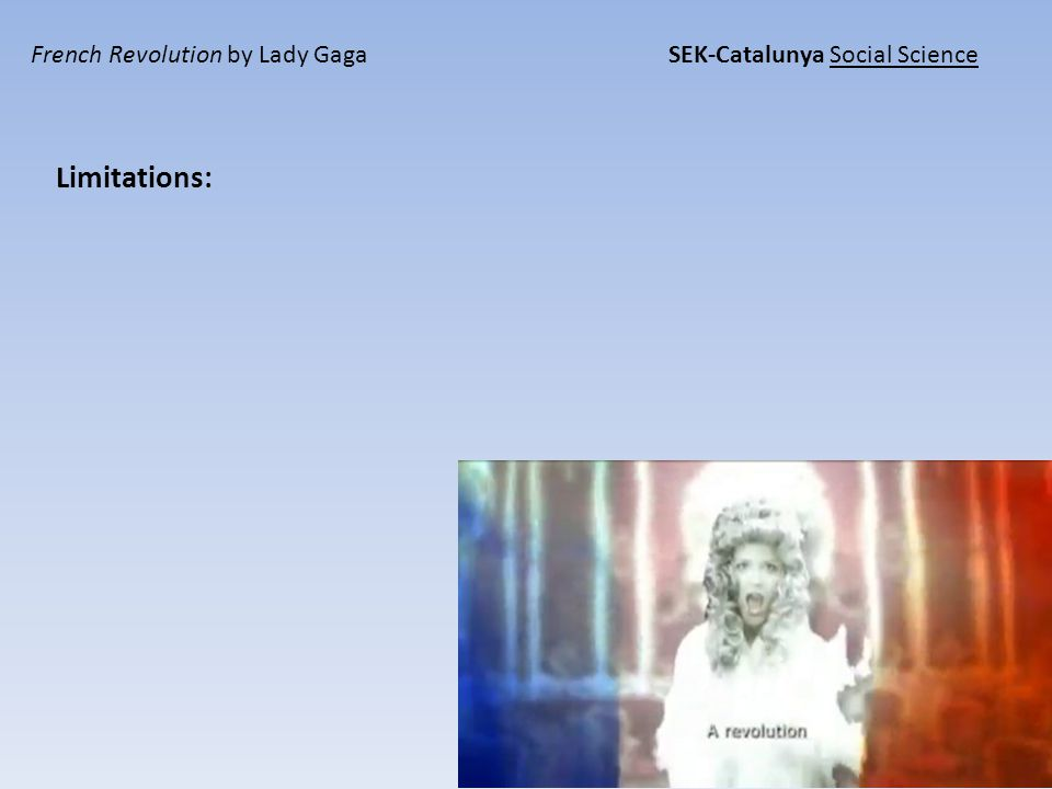 French Revolution by Lady Gaga SEK-Catalunya Social Science Limitations:
