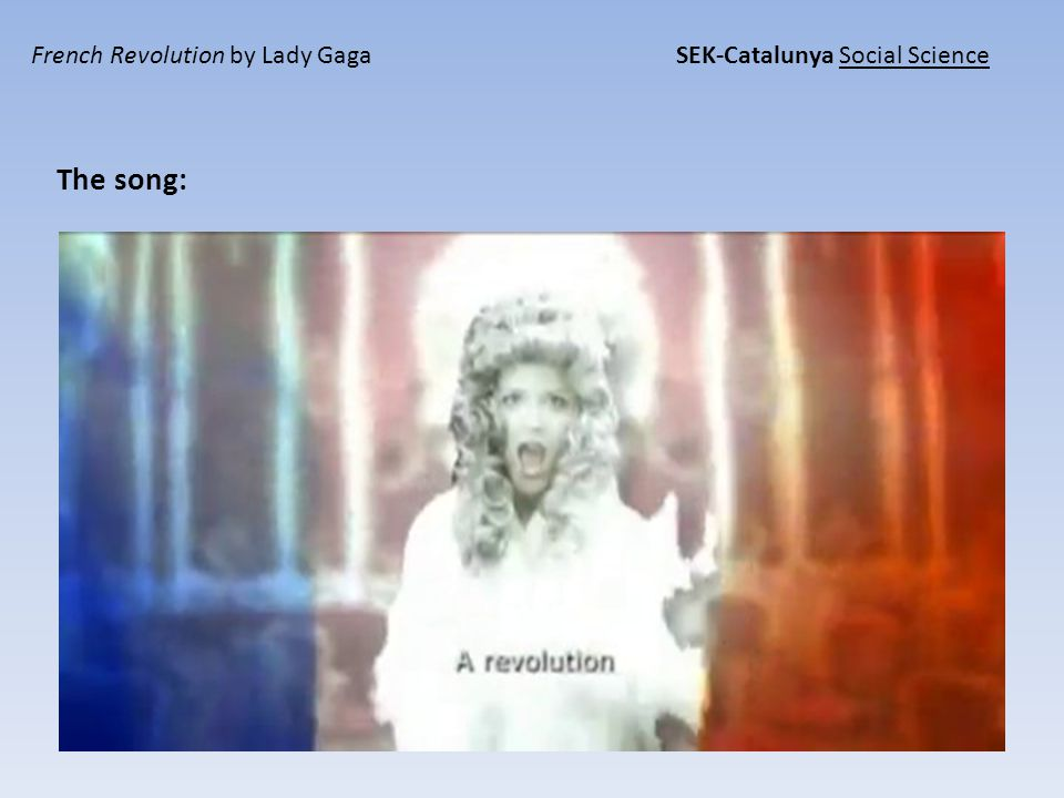 French Revolution by Lady Gaga SEK-Catalunya Social Science Values: