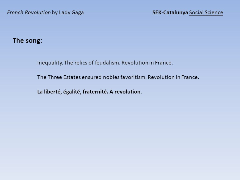 French Revolution by Lady Gaga SEK-Catalunya Social Science Analyse the song: August decrees : from Old French decre: decided.