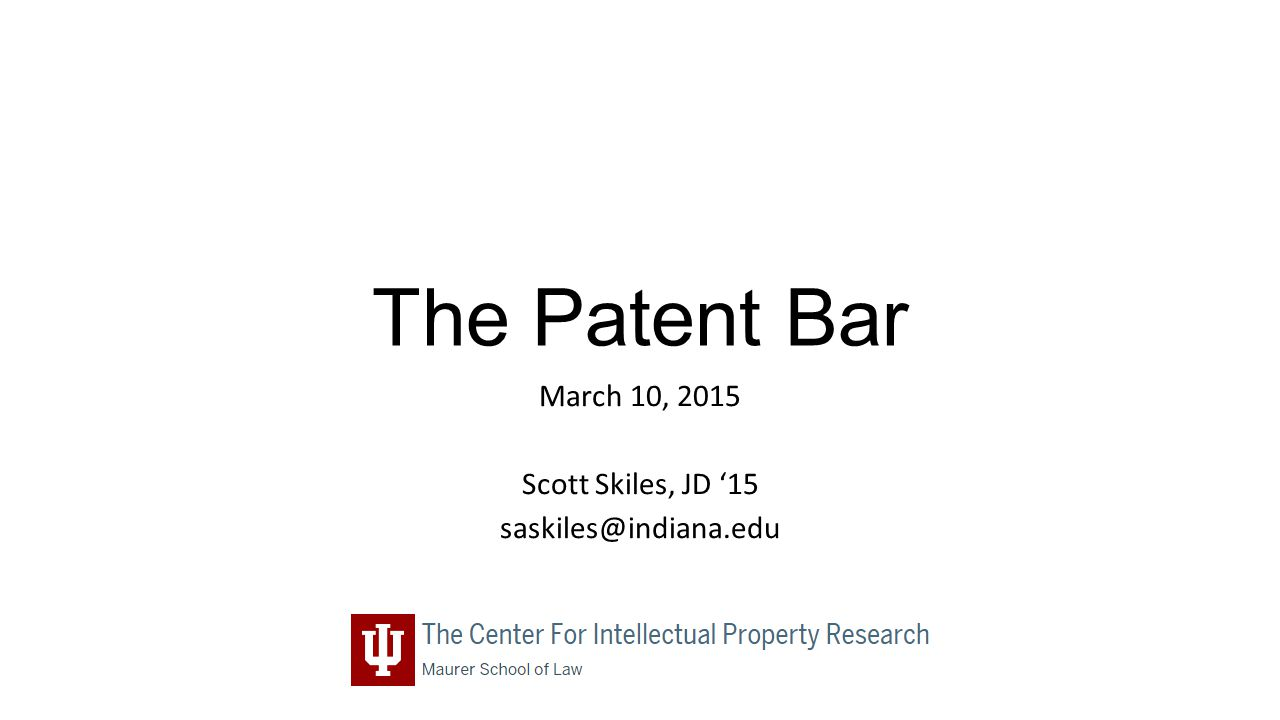 The Patent Bar March 10, 2015 Scott Skiles, JD '15 saskiles@indiana.edu