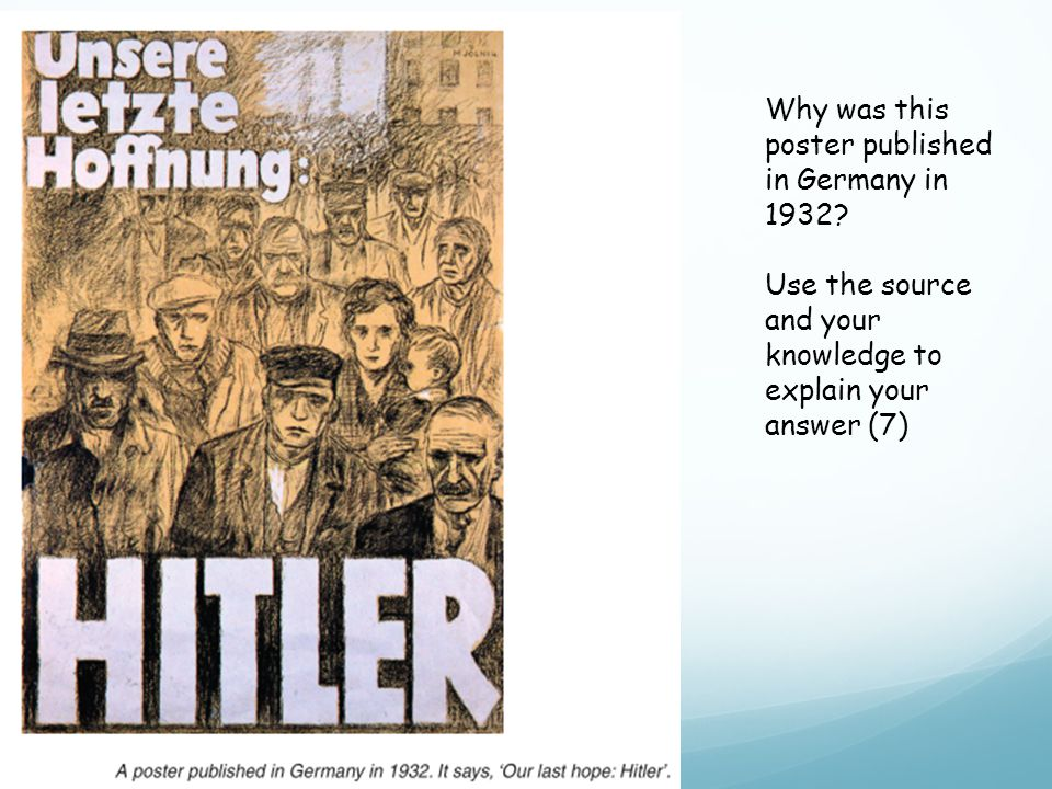 Why was this poster published in Germany in 1932? Use the source and your knowledge to explain your answer (7)