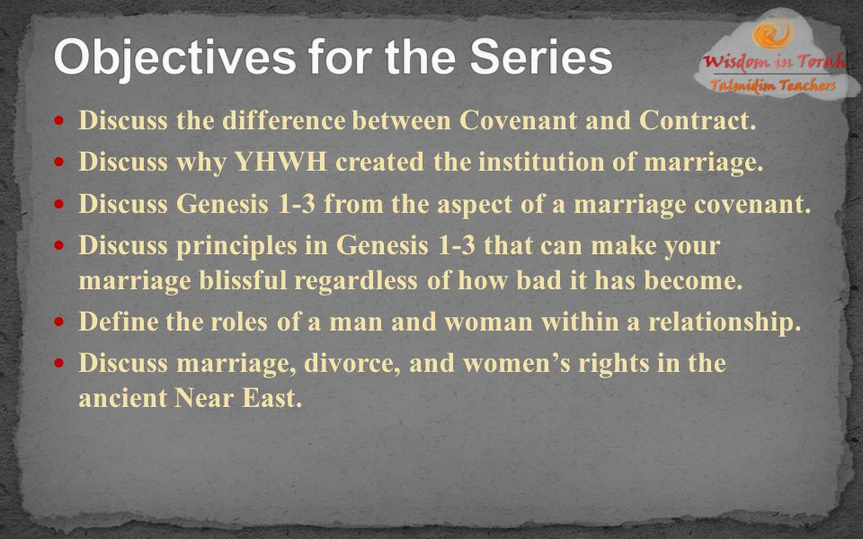 Discuss the difference between Covenant and Contract. Discuss why YHWH created the institution of marriage. Discuss Genesis 1-3 from the aspect of a m