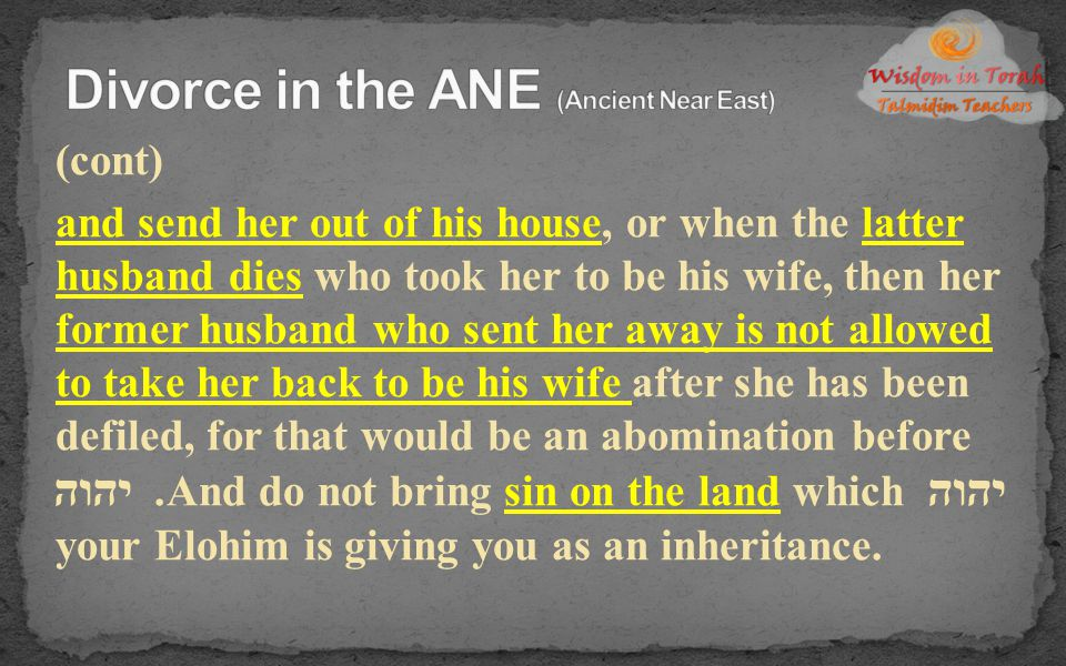 (cont) and send her out of his house, or when the latter husband dies who took her to be his wife, then her former husband who sent her away is not al