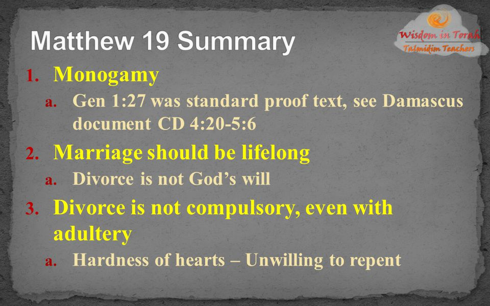 1. Monogamy a. Gen 1:27 was standard proof text, see Damascus document CD 4:20-5:6 2. Marriage should be lifelong a. Divorce is not God's will 3. Divo