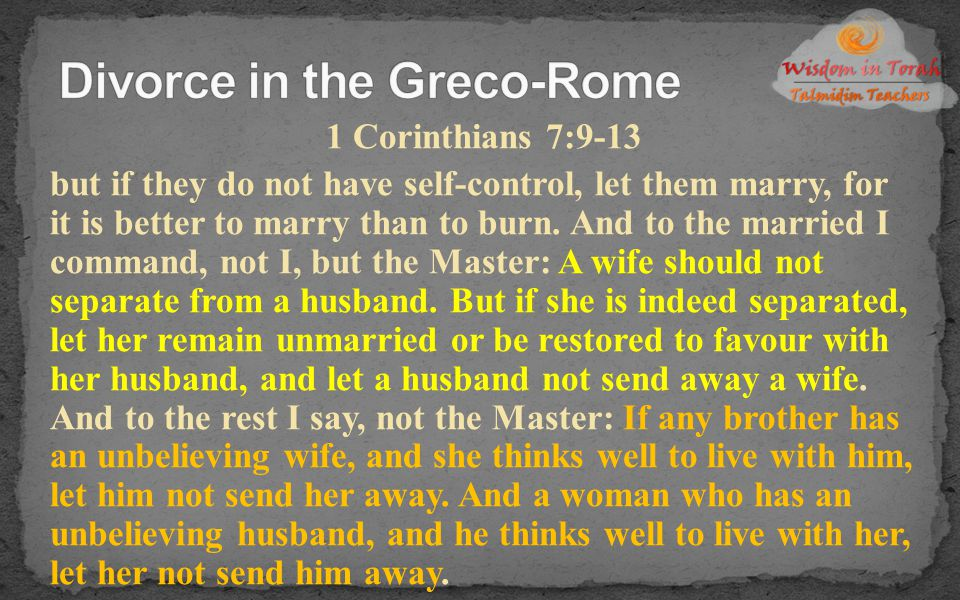 1 Corinthians 7:9-13 but if they do not have self-control, let them marry, for it is better to marry than to burn. And to the married I command, not I
