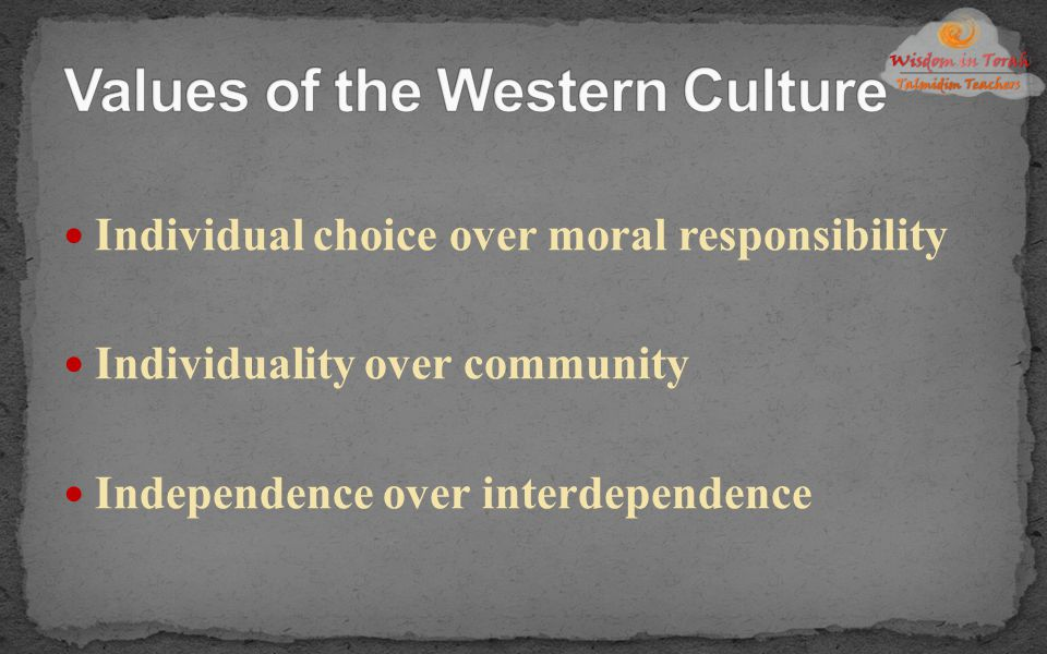 Individual choice over moral responsibility Individuality over community Independence over interdependence