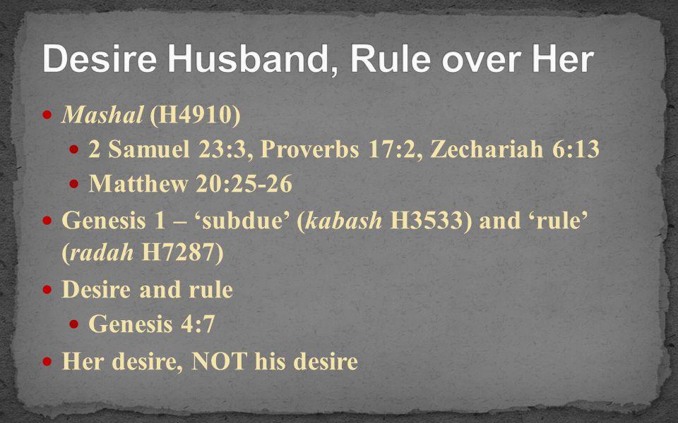 Mashal (H4910) 2 Samuel 23:3, Proverbs 17:2, Zechariah 6:13 Matthew 20:25-26 Genesis 1 – 'subdue' (kabash H3533) and 'rule' (radah H7287) Desire and r