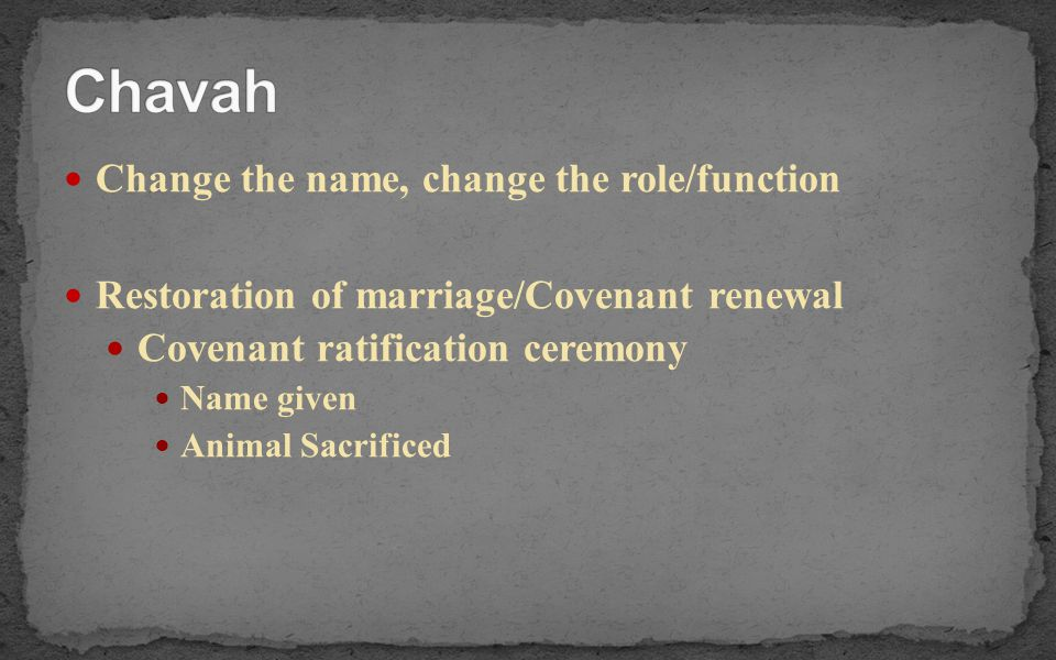 Change the name, change the role/function Restoration of marriage/Covenant renewal Covenant ratification ceremony Name given Animal Sacrificed