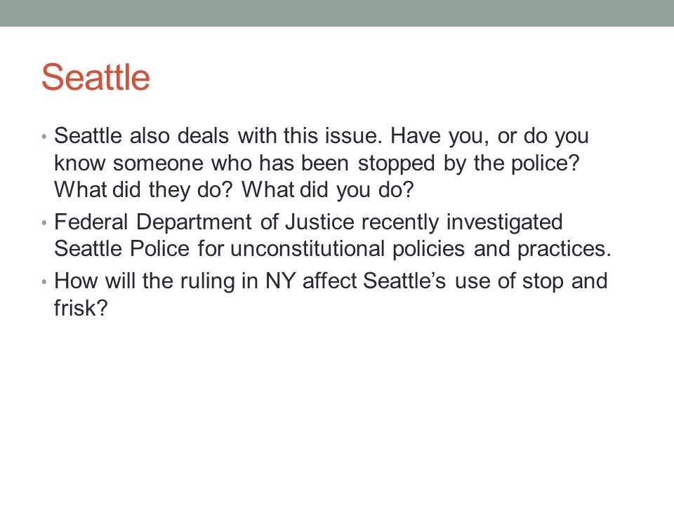 Seattle Seattle also deals with this issue. Have you, or do you know someone who has been stopped by the police? What did they do? What did you do? Fe