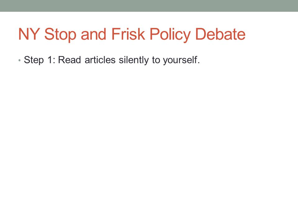NY Stop and Frisk Policy Debate Step 1: Read articles silently to yourself.