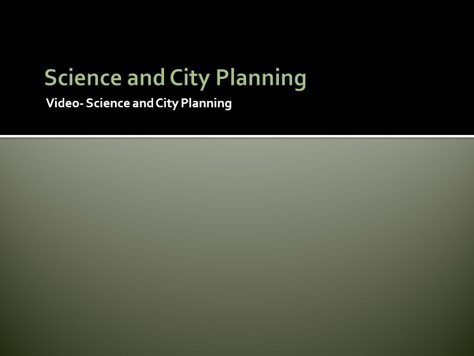 Video- Science and City Planning