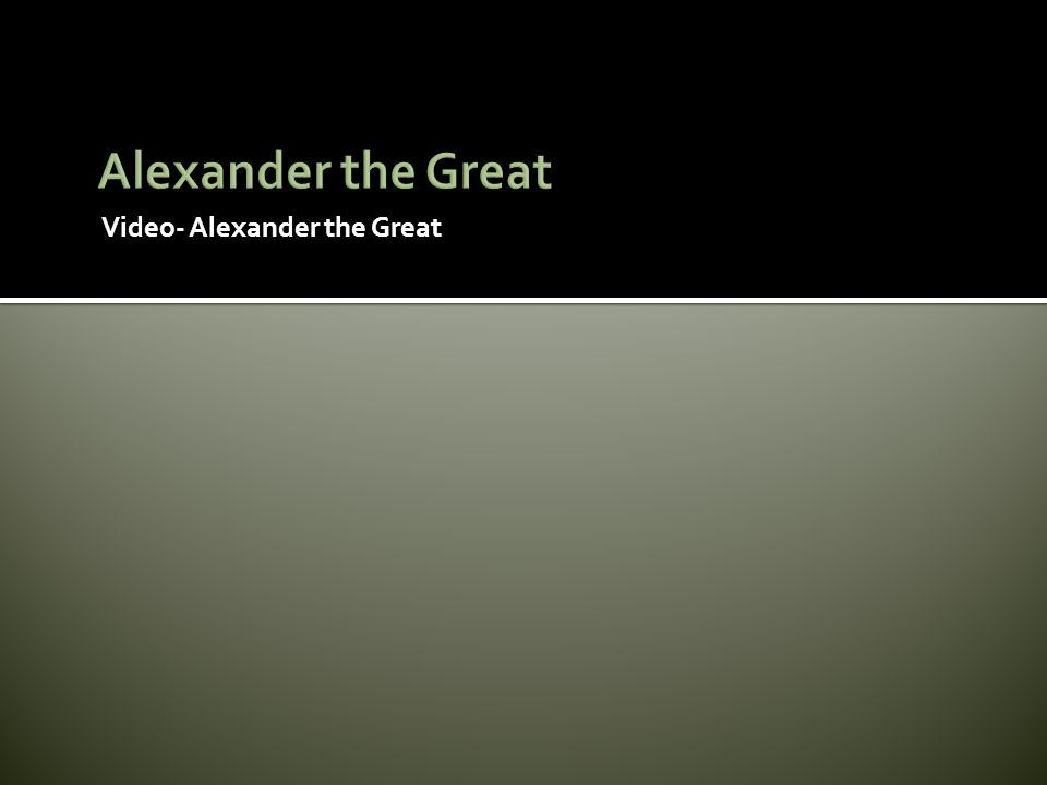 Video- Alexander the Great