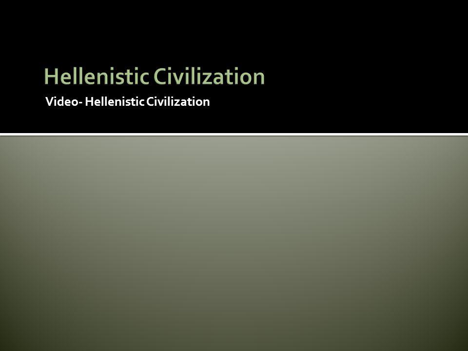 Video- Hellenistic Civilization