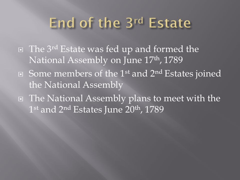  The 3 rd Estate was fed up and formed the National Assembly on June 17 th, 1789  Some members of the 1 st and 2 nd Estates joined the National Asse