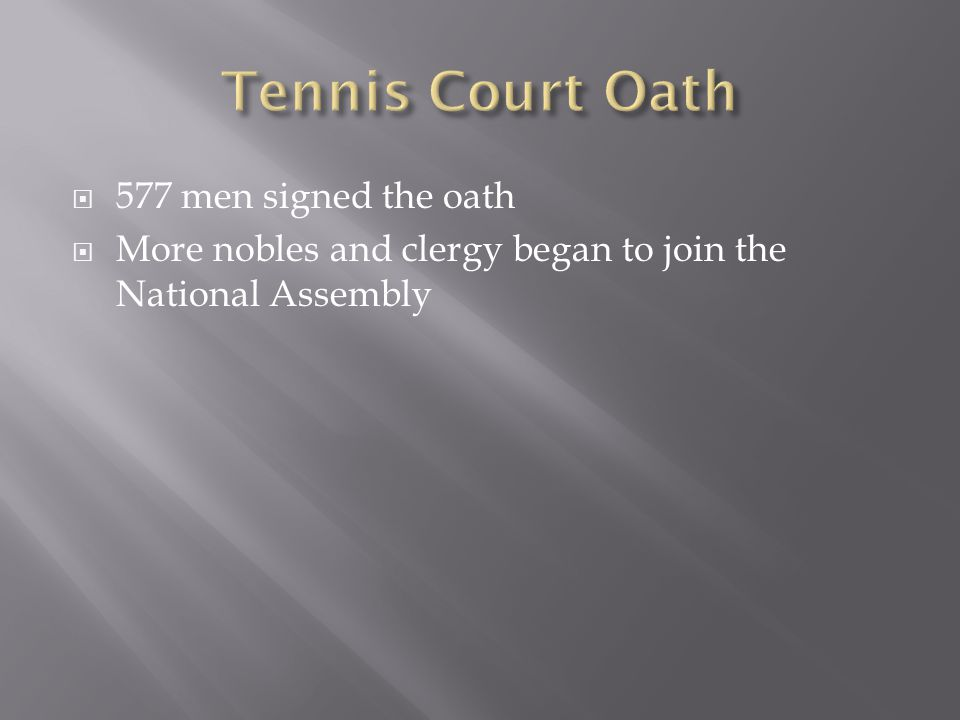  577 men signed the oath  More nobles and clergy began to join the National Assembly