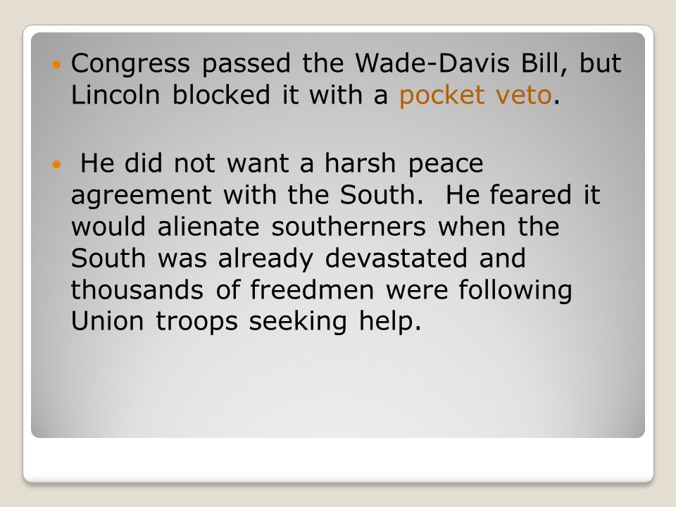 Congress passed the Wade-Davis Bill, but Lincoln blocked it with a pocket veto.