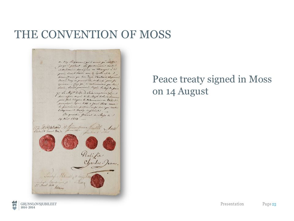 THE CONVENTION OF MOSS Peace treaty signed in Moss on 14 August Presentation Page 23