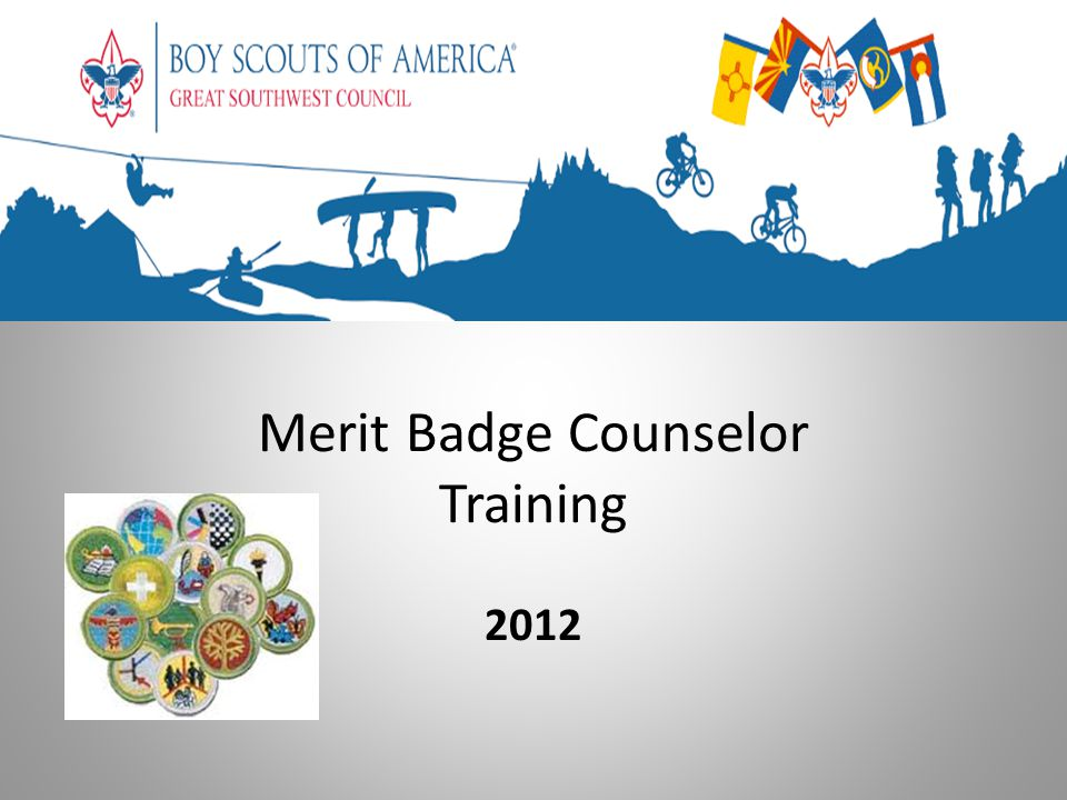 Learning objectives Understand the aims of Scouting, the advancement process, and the merit badge counselor's role Know a merit badge counselor's duties and responsibilities to the Scout Understand and complete the requirements to be a registered merit badge counselor List some tips for counseling Successfully guide a Scout through the merit badge process for filling out their blue card