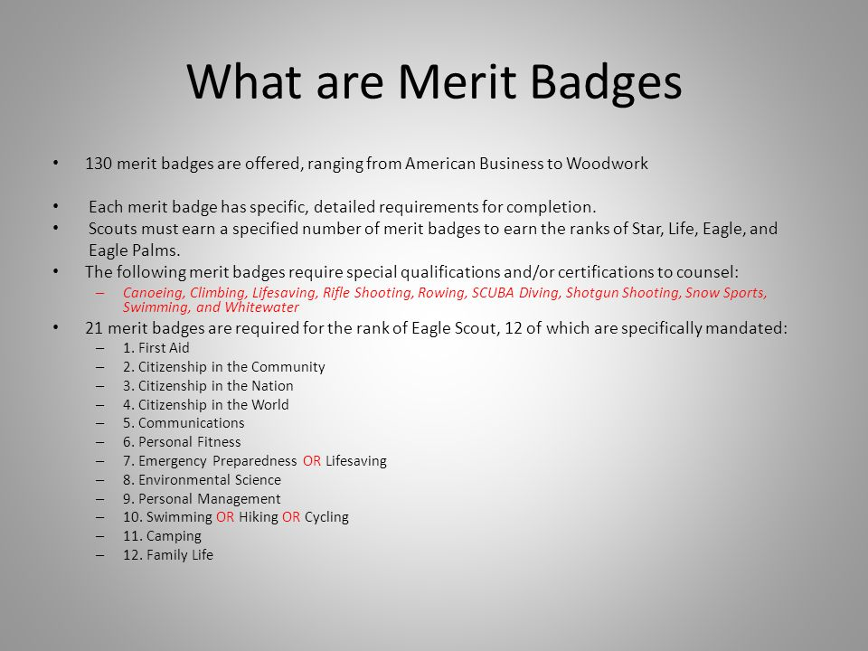 What are Merit Badges 130 merit badges are offered, ranging from American Business to Woodwork Each merit badge has specific, detailed requirements fo