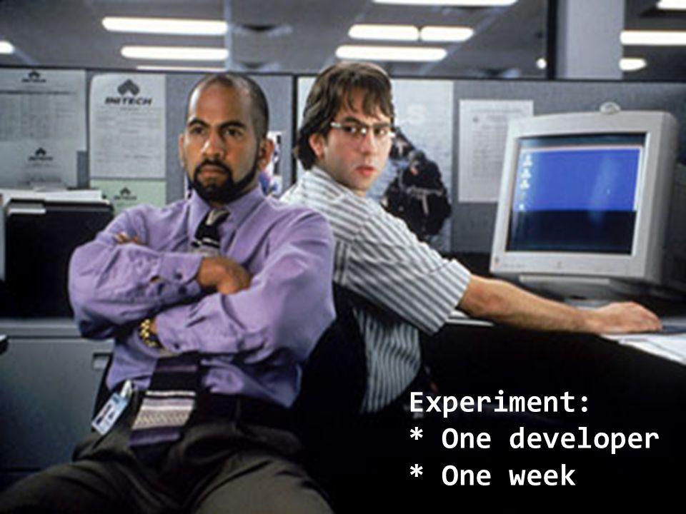 2 2 Experiment: * One developer * One week