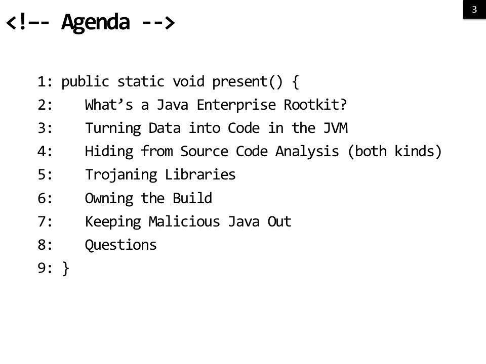 3 3 3 1: public static void present() { 2: What's a Java Enterprise Rootkit.