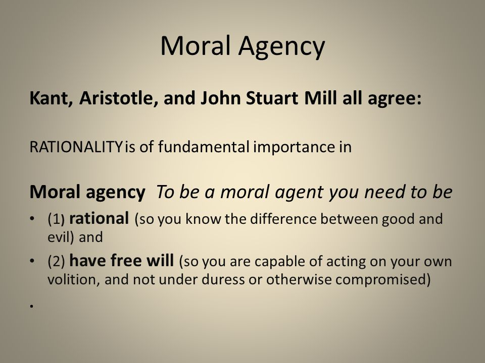 Kant on moral agents Kant emphasized rationality and moral agency.