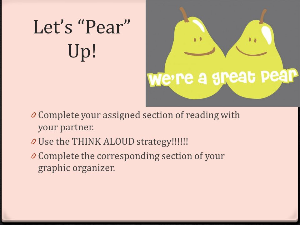 Let's Pear Up. 0 Complete your assigned section of reading with your partner.