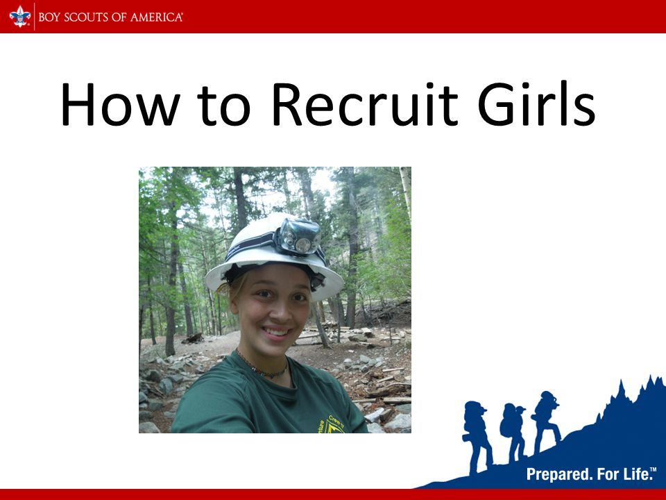 A new group to recruit Girls can often make up 50% of a Venture Crew or more, so if you're looking to add number than girls are where you should look