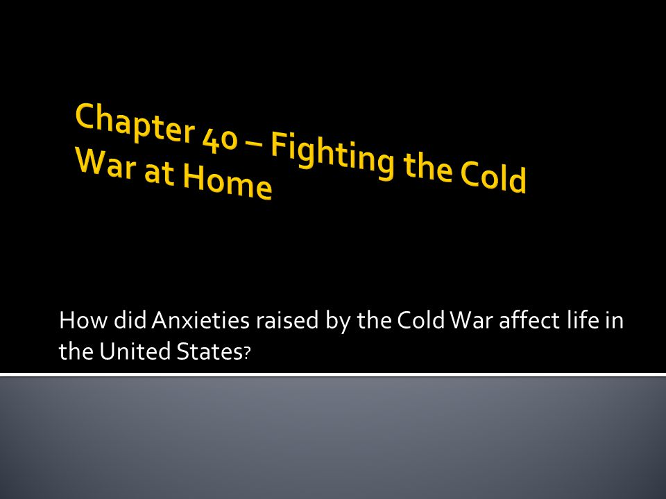 How did Anxieties raised by the Cold War affect life in the United States ?