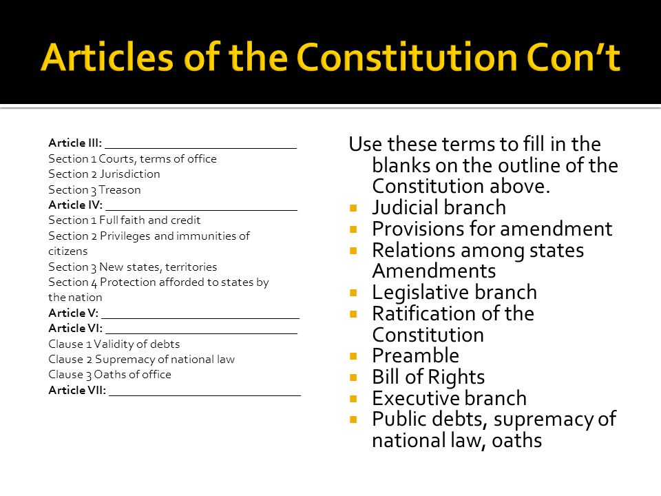 Article III: _______________________________ Section 1 Courts, terms of office Section 2 Jurisdiction Section 3 Treason Article IV: __________________