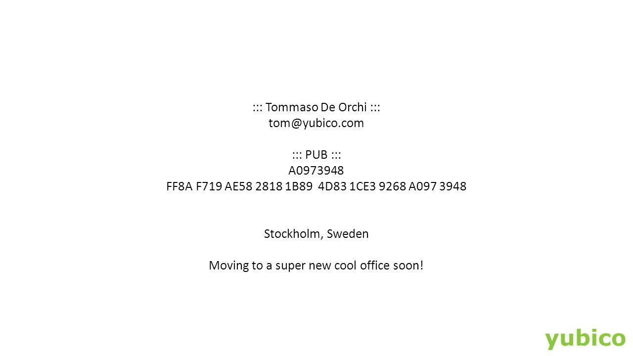 ::: Tommaso De Orchi ::: tom@yubico.com ::: PUB ::: A0973948 FF8A F719 AE58 2818 1B89 4D83 1CE3 9268 A097 3948 Stockholm, Sweden Moving to a super new