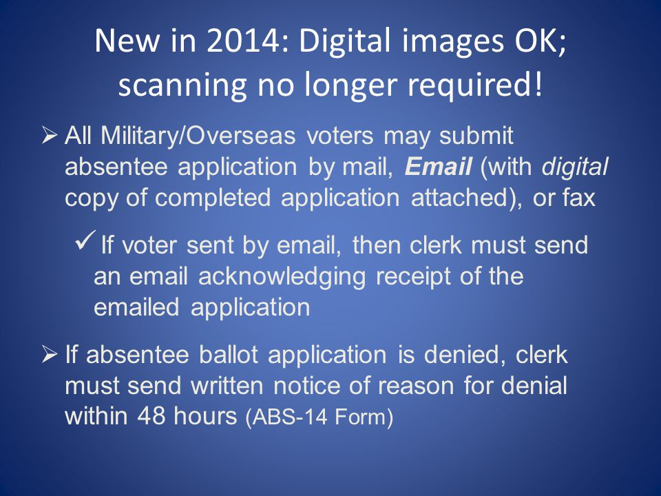 New in 2014: Digital images OK; scanning no longer required!  All Military/Overseas voters may submit absentee application by mail, Email (with digit