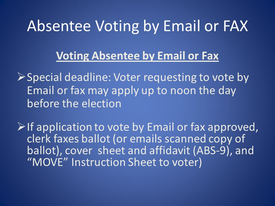 Absentee Voting by Email or FAX Voting Absentee by Email or Fax  Special deadline: Voter requesting to vote by Email or fax may apply up to noon the