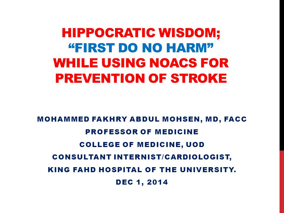 """HIPPOCRATIC WISDOM; """"FIRST DO NO HARM"""" WHILE USING NOACS FOR PREVENTION OF STROKE MOHAMMED FAKHRY ABDUL MOHSEN, MD, FACC PROFESSOR OF MEDICINE COLLEGE"""
