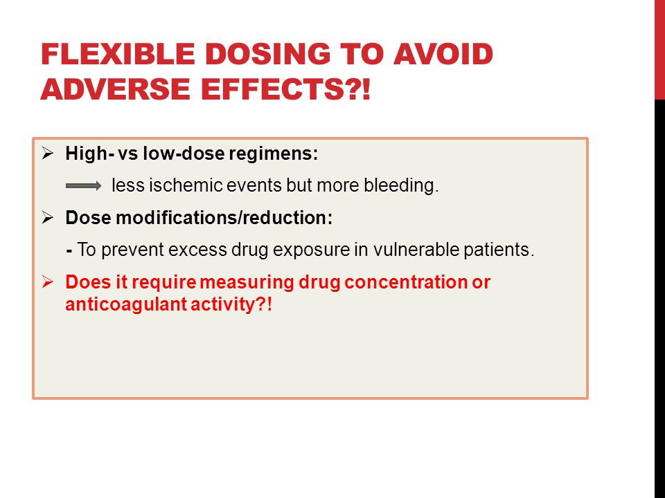 FLEXIBLE DOSING TO AVOID ADVERSE EFFECTS?.
