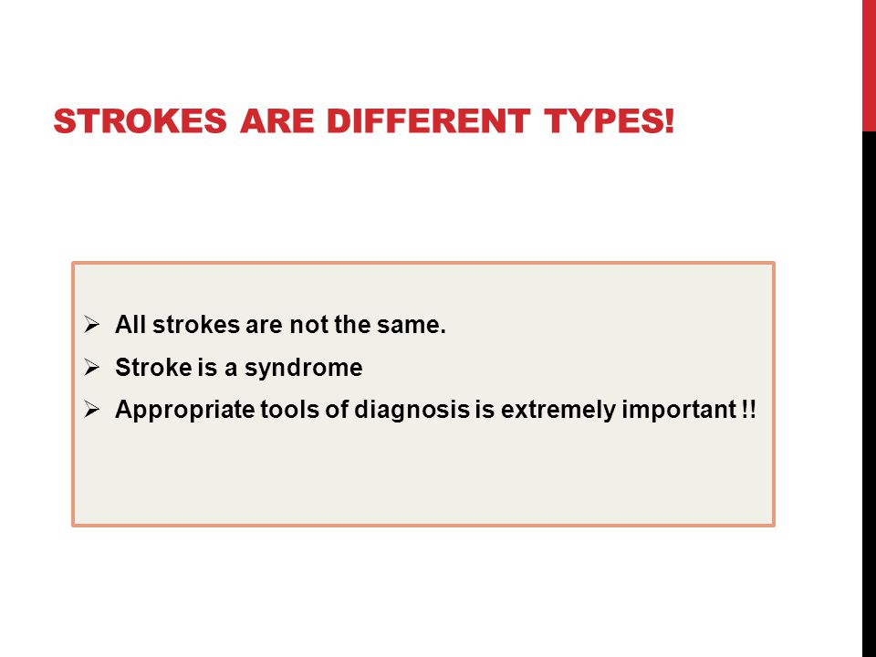 STROKES ARE DIFFERENT TYPES.  All strokes are not the same.