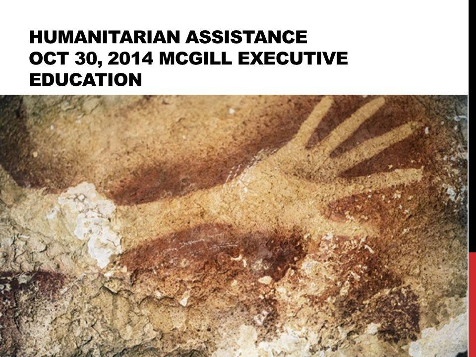HUMANITARIAN ASSISTANCE OCT 30, 2014 MCGILL EXECUTIVE EDUCATION